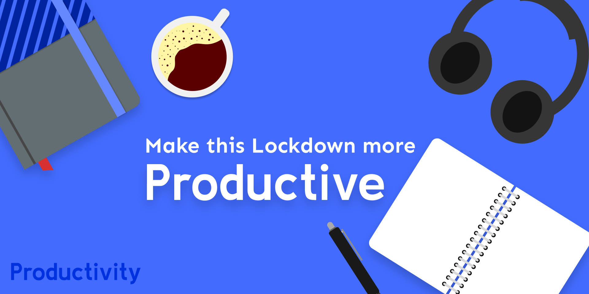 Make this Lockdown more Productive